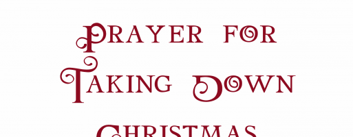 Prayer for Taking Down Christmas Decorations & Candlemas